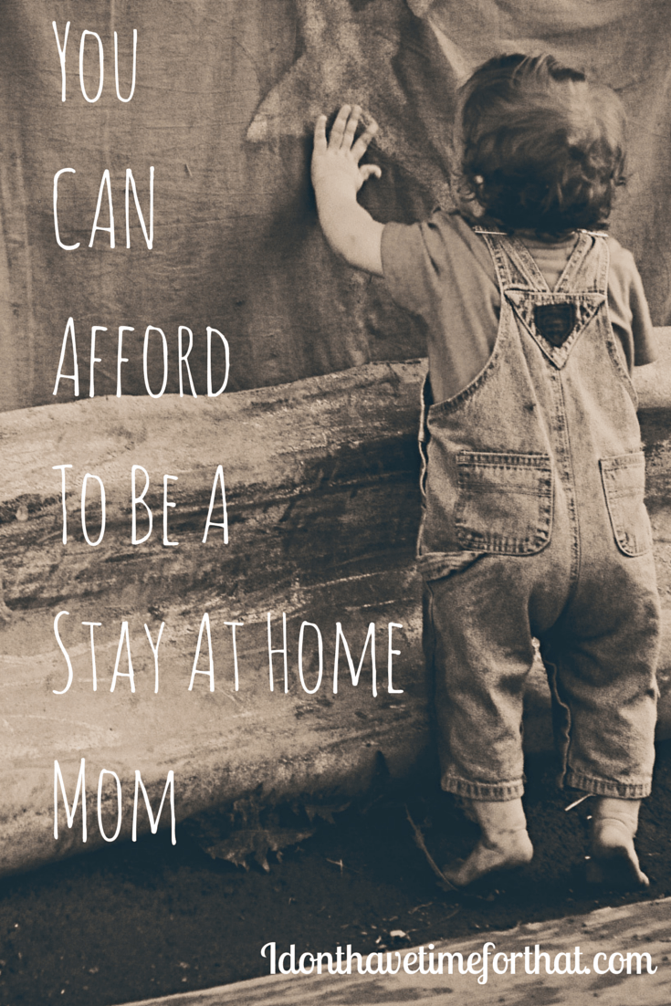 you can afford to be a stay at home mom