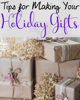 Tips for Making Your Holiday Gifts