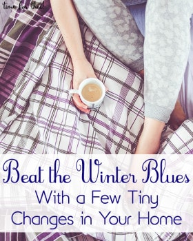 Bet the Winter Blues With a Few Tiny Changes in Your Home