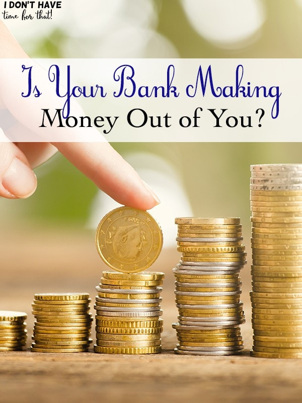Is Your Bank Making Money Out of You