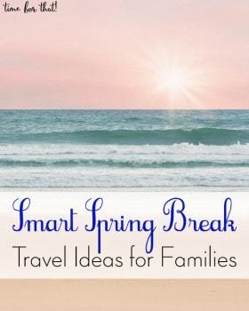 Smart Spring Break Travel Ideas for Families